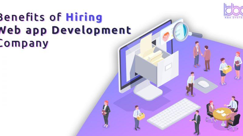 Benefits of hiring Web App Development Company