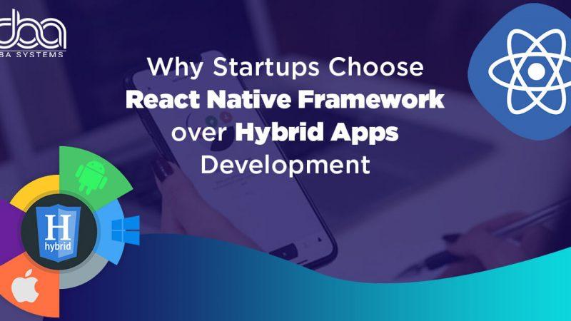 Why Choose React Native Framework over Hybrid App Development?